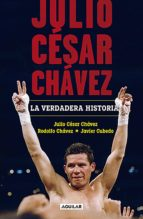 julio césar chávez: la verdadera historia (ebook)-julio césar chávez-rodolfo chávez-javier cubedo-9786073171076