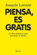 piensa, es gratis: 84 ideas brillantes para potenciar el talento joaquin lorente 9788408086376