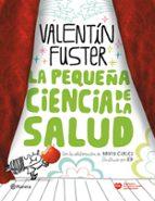 la pequeña historia de la ciencia de la salud valentin fuster 9788408100676