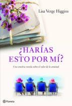 El libro de ¿Harias esto por mi? autor LISA VERGE HIGGINS TXT!