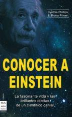 conocer a einstein: la fascinante vida y las brillantes teorias d e un cientifico genial-shana priwer-cynthia phillips-9788415256076