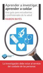 aprender a investigar, aprender a cuidar ramon bayes 9788415577676