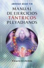 manual de ejercicios tántricos pleyadianos amorah quan yin 9788415968276