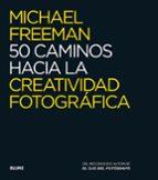 50 caminos hacia la creatividad fotografica michael freeman 9788416138876