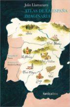 atlas de la españa imaginaria julio llamazares 9788416440276