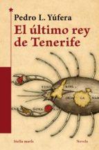 el ultimo rey de tenerife-pedro l. yufera-9788416541676