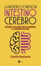 la increible conexion intestino cerebro: descubre la relacion entre las emociones y el equilibrio intestinal camila rowlands 9788416579976