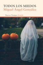 todos los miedos (ebook)-miguel angel gonzalez-9788416638376