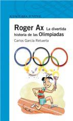 roger ax: la divertida historia de las olimpiadas carlos garcia retuerta 9788420472676