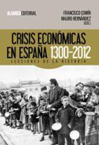 crisis economica en españa, 1300 2012: lecciones de la historia francisco comin mauro hernandez 9788420674476