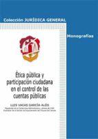 ética pública y participación ciudadana en el control de las cuentas públicas luis vacas garcia alos 9788429018776