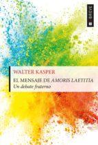 el mensaje de amoris laetitia (ebook)-walter kasper-9788429327076