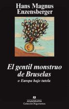 el gentil monstruo de bruselas o europa bajo tutela hans magnus enzensberger 9788433963376