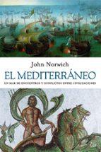 el mediterraneo: un mar de encuentros y conflictos entre civiliza ciones-john norwich-9788434453876