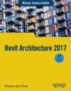 revit architecture 2017  (manual imprescindible) yolanda lopez oliver 9788441538276