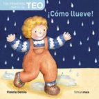 ¡como llueve! (mis primeros libros de teo) violeta denou 9788448004576