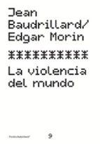 la violencia del mundo jean baudrillard edgar morin 9788449315176