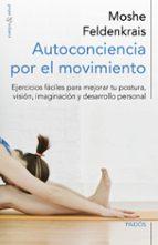 autoconciencia por el movimiento: ejercicios faciles para mejorar tu postura, vision, imaginacion y desarrollo moshe feldenkrais 9788449329876