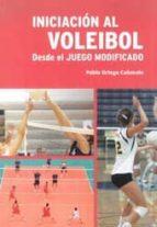 iniciacion al voleibol desde el juego modificado-pablo ortega cañavete-9788460672876