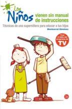 los niños vienen sin manual de instrucciones montserrat gimenez 9788466310376