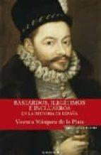 bastardos, ilegitimos e incluseros en la historia de españa vicenta marquez de la plata 9788466633376
