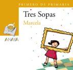tres sopas: marcela (1º educacion primaria) (blister) 9788466747776