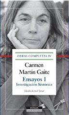 El libro de Carmen martin gaite: ensayos i: investigacion historica (o.c. iv) autor CARMEN MARTIN GAITE DOC!