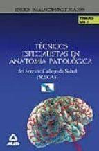 TECNICOS ESPECIALISTAS DE ANATOMIA PATOLOGICA DEL SERVICIO GALLEG O DE SALUD (SERGAS). TEMARIO PARTE ESPECIFICA. VOLUMEN I