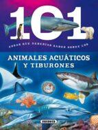101 cosas que deberias saber sobre los animales acuaticos y tiburones 9788467734676