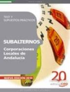 SUBALTERNOS DE CORPORACIONES LOCALES DE ANDALUCIA. TEST Y SUPUEST OS PRACTICOS