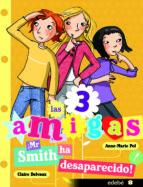 mr. smith ha desaparecido (las tres amigas) anne marie pol 9788468308876