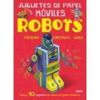 robots: juguetes de papel moviles-john malam-9788468331676