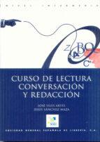 curso de lectura, conversacion y redaccion (nivel intermedio) (2ª ed.)-jose siles artes-jesus sanchez maza-9788471438676