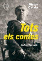 tots els contes 1: jubileu / vida molta-victor catala-9788473292276