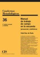 manual de trabajo de campo de la encuesta: (presencial y telefonica) (2ª ed.)-vidal diaz de rada-9788474766776