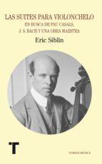 las suites para violonchelo: casals, bach y una obra maestra del barroco eric siblin 9788475064376