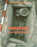 la prehistoria: historia de la region de murcia 9788476845776