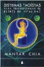 sistemas taoistas para transformar el estres en vitalidad-mantak chia-9788478086276
