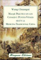 masaje practico en los canales y puntos vitales segun la medicina tradicional china wang chuangui 9788478134076