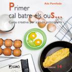 primer cal batre els ous: cuina creativa per a joves principants-ada parellada-9788478279876
