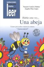 habia una vez una abeja: cuentos para ayudar a mejorar la conduct a en los niños-angeles paez lopez-nazaret cantero muñoz-9788478694976