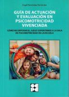 guia de actuacion y evaluacion en psicomotricidad vivenciada-angel hernandez fernandez-9788478699476