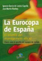 la eurocopa de españa: el triunfo del management eficaz-ignacio garcia de leaniz-9788479789176