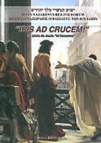 Ibis ad crucem! el juicio de jesus el nazareno Descargar la base de datos del libro