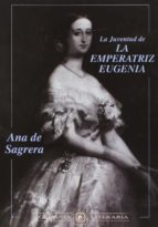 la juventud de la emperatriz eugenia-ana de sagrera-9788482130576