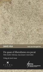 de quan el liberalisme era pecat:  fèlix sardà i salvany, reaccionari i innovador santi vila 9788483300176