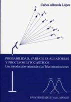 probabilidad, variables aleatorias y procesos estocasticos: una i ntroduccion orientada a las telecomunicaciones carlos alberola lopez 9788484483076