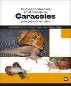 nuevas tendencias en el manejo de caracoles para una cria rentable-juan carlos fontanillas perez-9788484767176