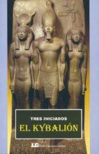 el kybalion: tres iniciados. un estudio sobre la filosofia hermet ica del antiguo egipto y grecia 9788485316076