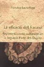 la eficacia del fracaso: representaciones culturales en la segund a parte del quijote francisco layna ranz 9788486547776